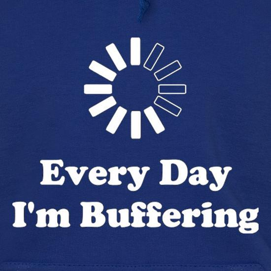 Every Day I'm Buffering Hoodies