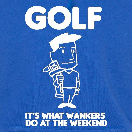 Golf. It's what w**kers do at the weekend Hoodies