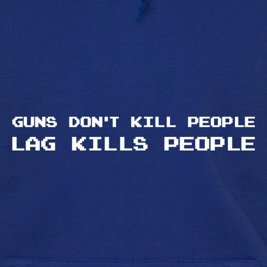 Guns Don't Kill People Lag Kills People Hoodies