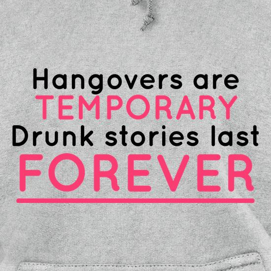 Hangovers Are Temporary Hoodies