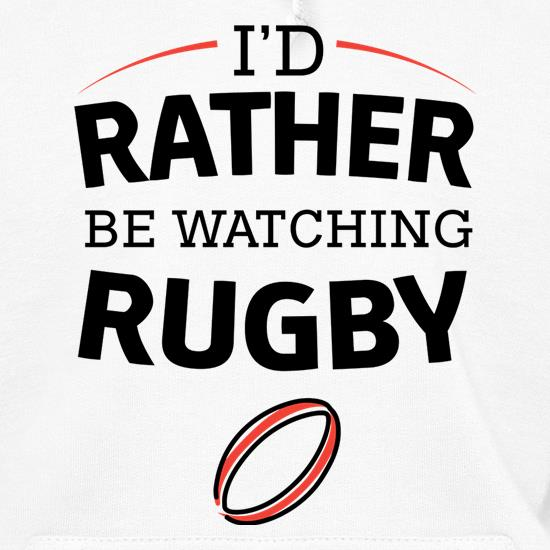 I'd Rather Be Watching Rugby Hoodies