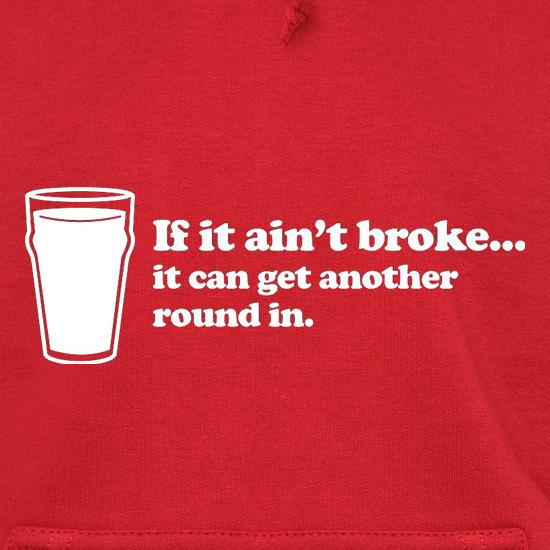 If It Ain't Broke, It Can Get Another Round In Hoodies