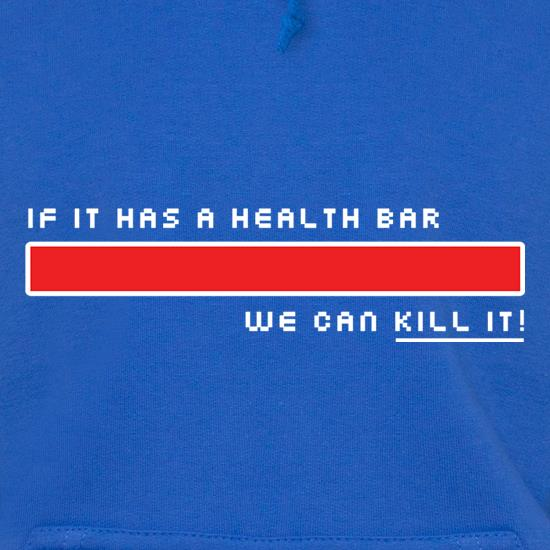 If It Has A Health Bar We Can Kill It Hoodies