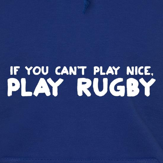 If You Cant Play Nice, Play Rugby Hoodies