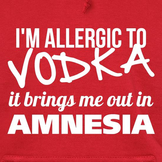 I'm Allergic to Vodka, it brings me out in Amnesia Hoodies