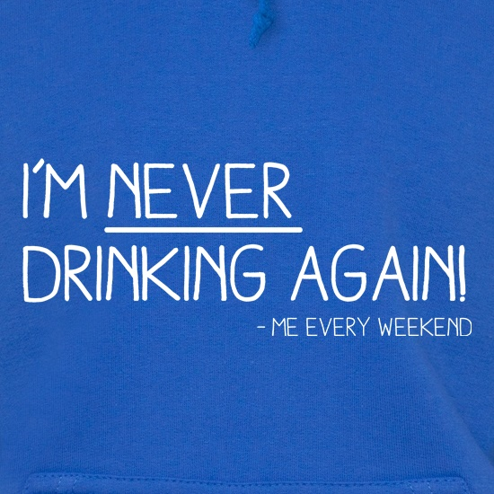 I'm Never Drinking Again Hoodies