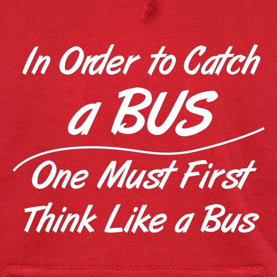 in order to catch a bus, one must first think like a bus Hoodies