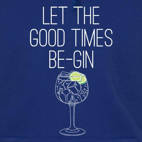 Let The Good Times Be-Gin Hoodies