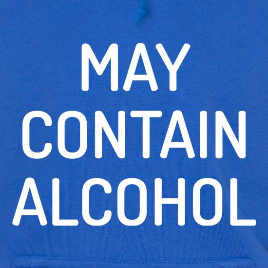 May Contain Alcohol Hoodies