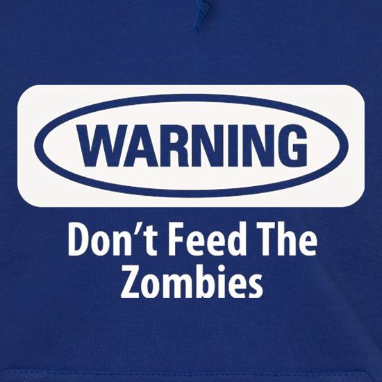 Warning Don't Feed The Zombies Hoodies