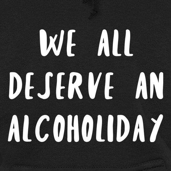 We Deserve An Alcoholiday Hoodies