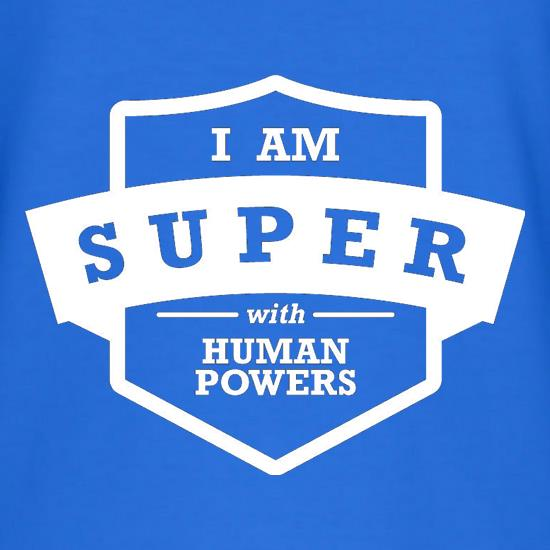 I Am Super With Human Powers T-Shirts for Kids