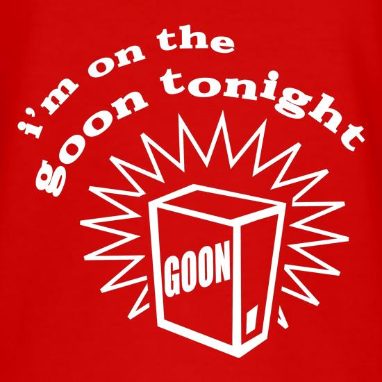 I'm on the goon tonight t-shirts