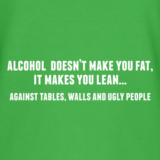 Alcohol Makes You Lean t-shirts