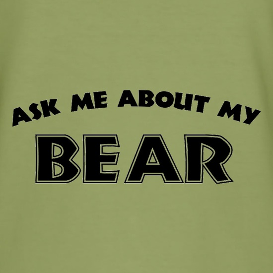 Ask Me About My Bear t-shirts