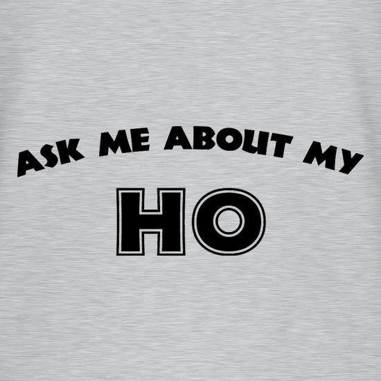 Ask Me About My Ho t-shirts