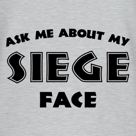 Ask Me About My Siege Face t-shirts