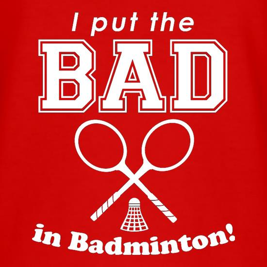 I Put The Bad In Badminton! t-shirts