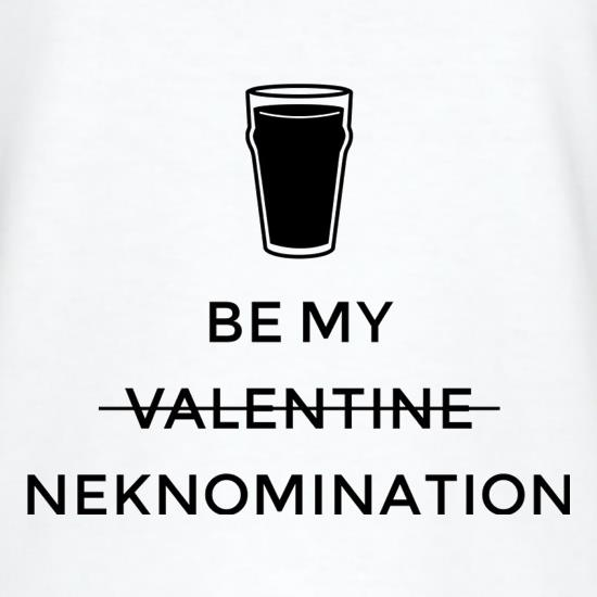 Be My Valentine/Neknomination t-shirts