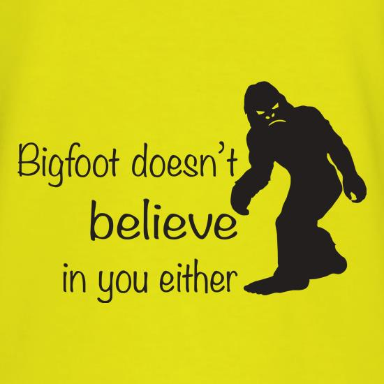 Bigfoot Doesn't Believe In You t-shirts