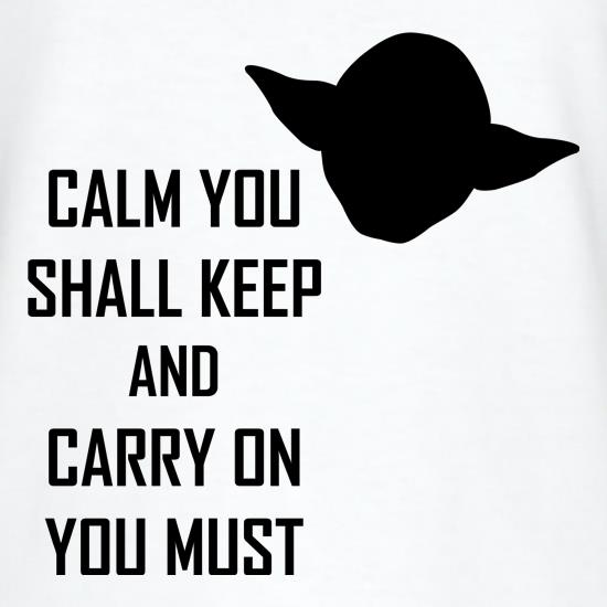 Calm You Shall Keep And Carry On You Must t-shirts