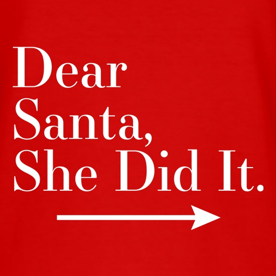 Dear Santa, She Did It (Right Arrow) t-shirts