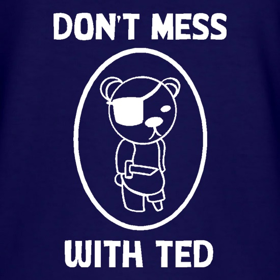Don't mess with ted t-shirts