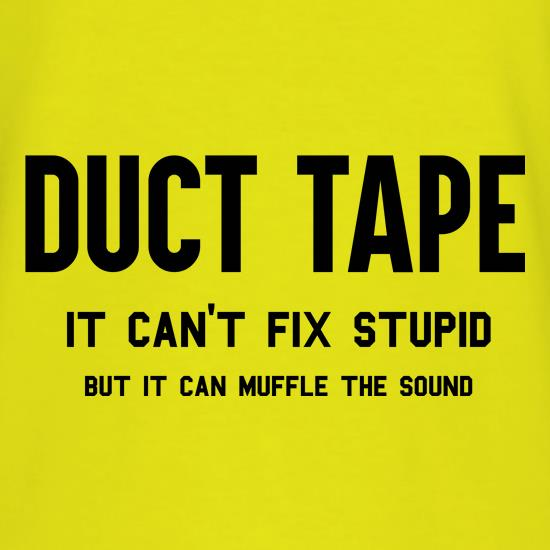 Duct Tape Can't Fix Stupid t-shirts