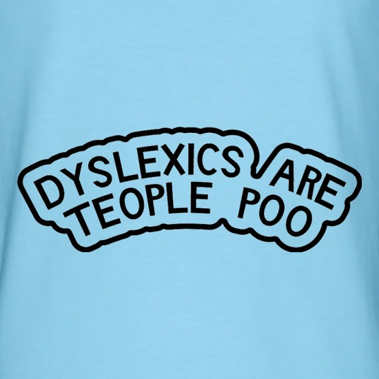 Dyslexics Are Teople Poo t-shirts