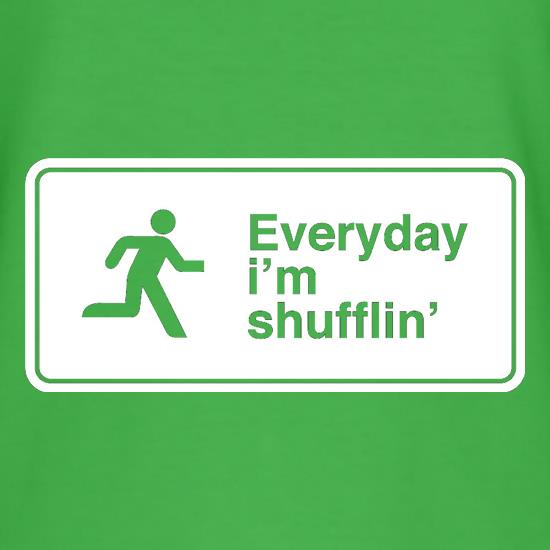 Everyday I'm Shufflin' t-shirts