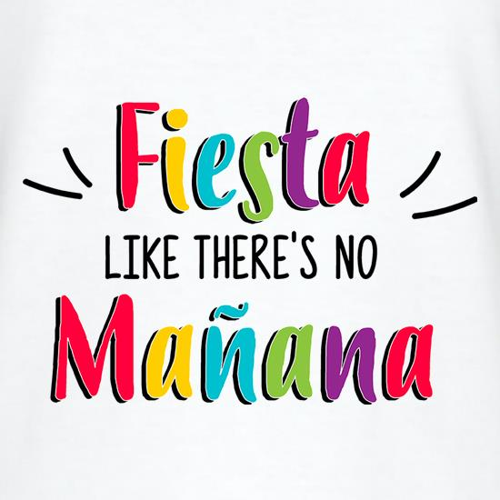 Fiesta Like There's No Manana t-shirts