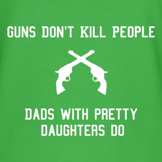 Guns Don't Kill People Dads With Pretty Daughters Do t-shirts