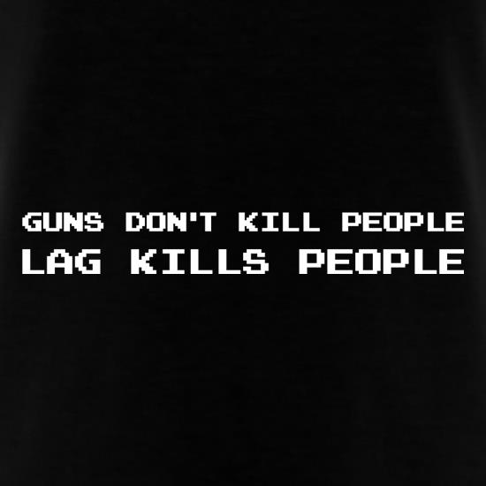Guns Don't Kill People Lag Kills People t-shirts