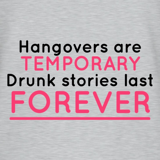 Hangovers Are Temporary t-shirts