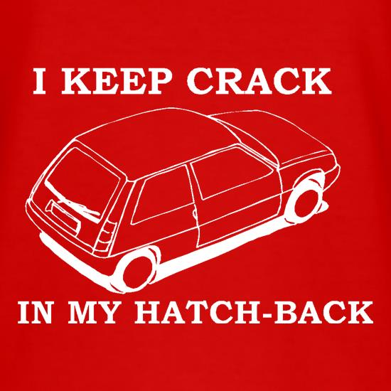 I Keep Crack in my Hatch-Back t-shirts