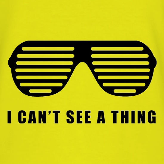 I Can't See A Thing t-shirts