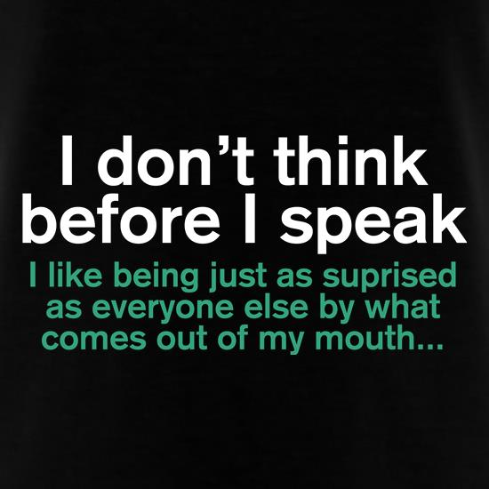 I Don't Think Before I Speak t-shirts