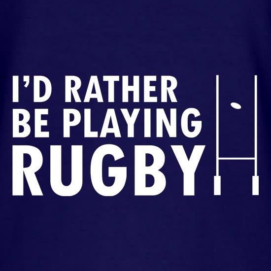 I'd Rather Be Playing Rugby t-shirts