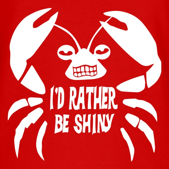 I'd Rather Be Shiny t-shirts