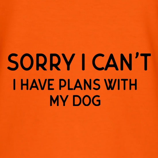 I Have Plans With My Dog t-shirts