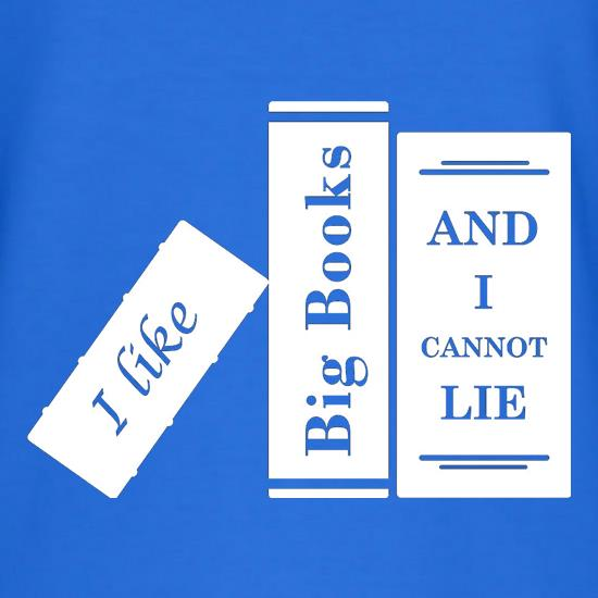 I Like Big Books And I Cannot Lie t-shirts