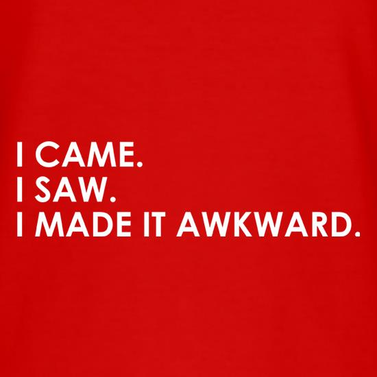 I Made It Awkward t-shirts