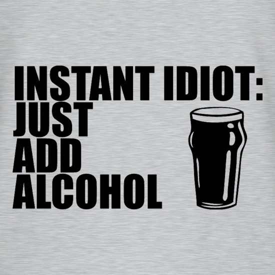 Instant Idiot Just Add Alcohol t-shirts
