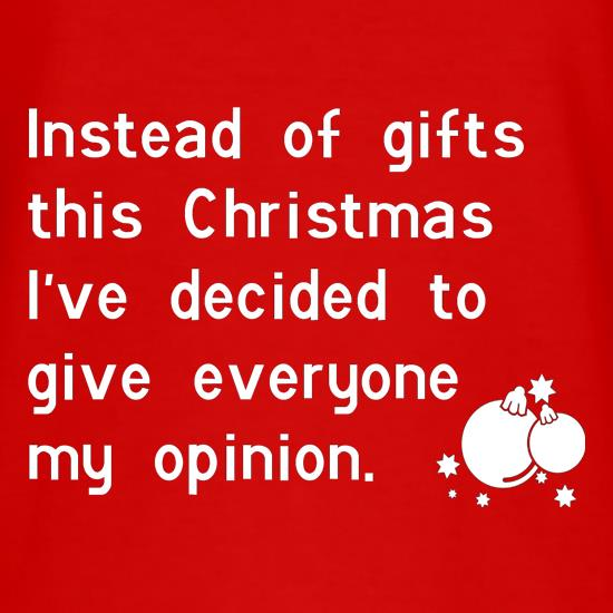 Instead of gifts this year, I've decided to give everyone my opinion t-shirts