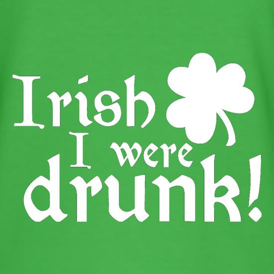 Irish I Were Drunk t-shirts