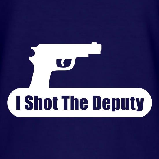 I Shot The Deputy t-shirts