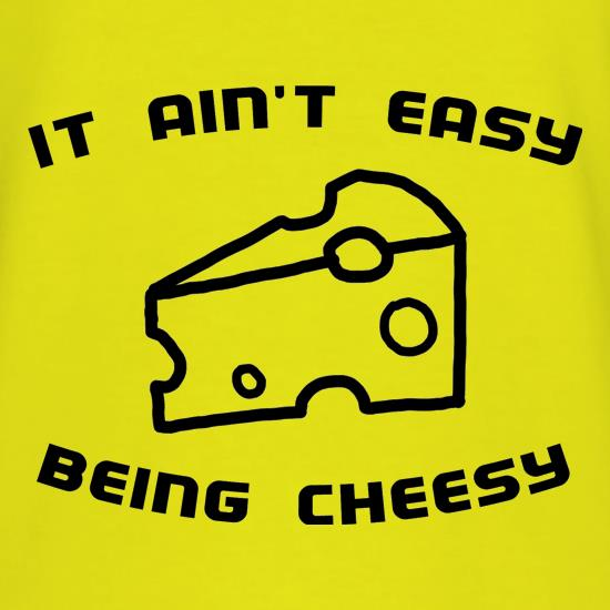 It Ain't Easy Being Cheesy t-shirts