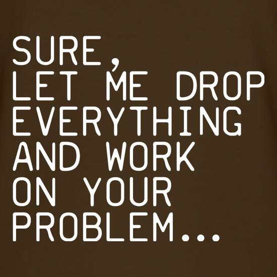 Let Me Work On Your Problem t-shirts