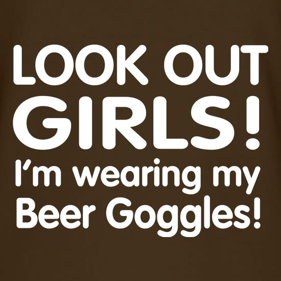 Look Out girls! I'm Wearing Beer Goggles t-shirts