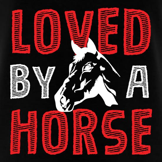 Loved By A Horse t-shirts